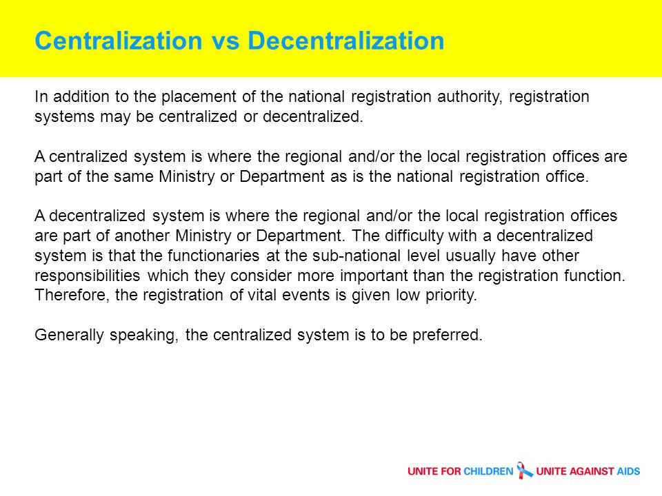 Centralization vs Decentralization In addition to the placement of the national registration authority, registration systems may be centralized or decentralized.
