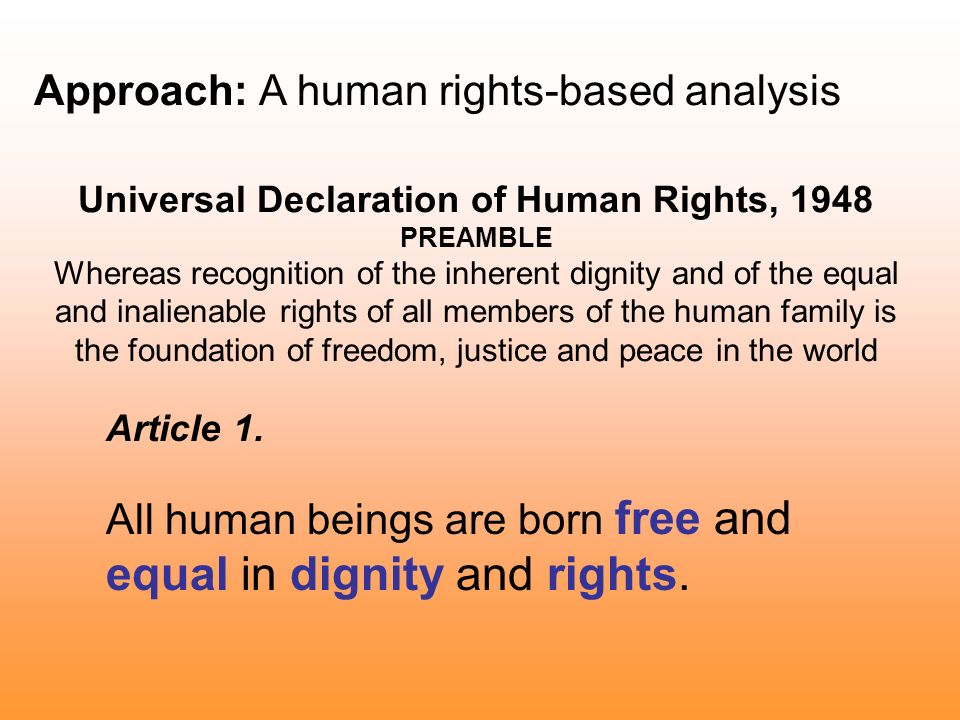 Universal Declaration of Human Rights, 1948 PREAMBLE Whereas recognition of the inherent dignity and of the equal and inalienable rights of all members of the human family is the foundation of freedom, justice and peace in the world Article 1.