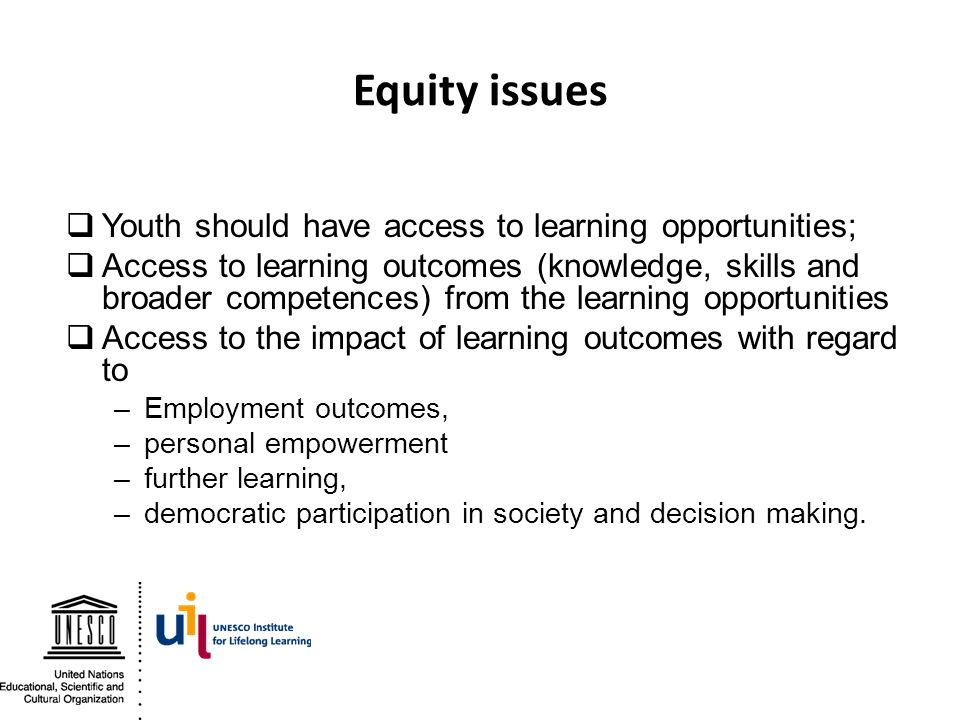 Equity issues Youth should have access to learning opportunities; Access to learning outcomes (knowledge, skills and broader competences) from the lea