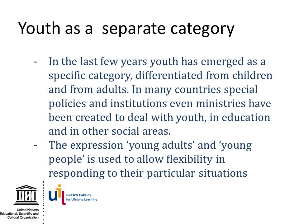 Youth as a separate category -In the last few years youth has emerged as a specific category, differentiated from children and from adults. In many co