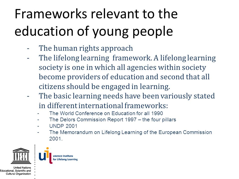 Frameworks relevant to the education of young people -The human rights approach -The lifelong learning framework. A lifelong learning society is one i