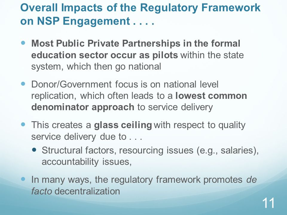 Overall Impacts of the Regulatory Framework on NSP Engagement.... Most Public Private Partnerships in the formal education sector occur as pilots with