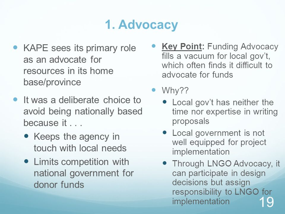 1. Advocacy KAPE sees its primary role as an advocate for resources in its home base/province It was a deliberate choice to avoid being nationally bas