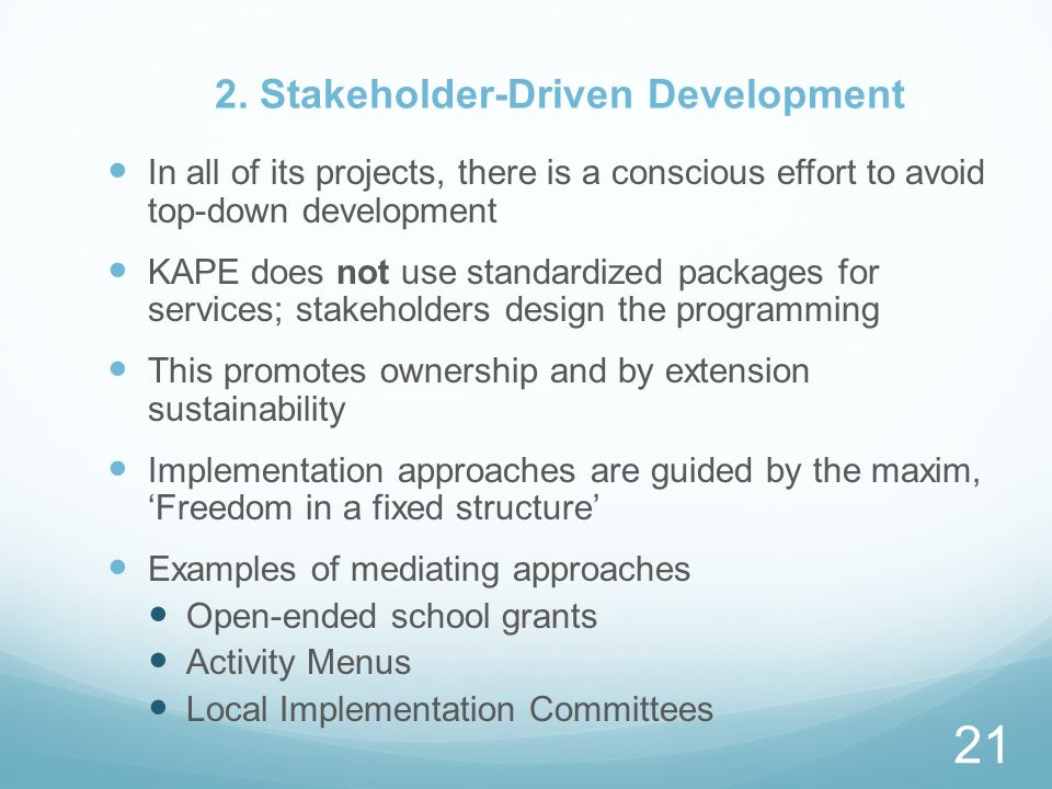 2. Stakeholder-Driven Development In all of its projects, there is a conscious effort to avoid top-down development KAPE does not use standardized pac