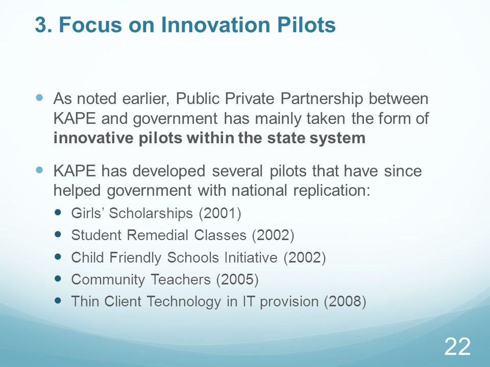 3. Focus on Innovation Pilots As noted earlier, Public Private Partnership between KAPE and government has mainly taken the form of innovative pilots