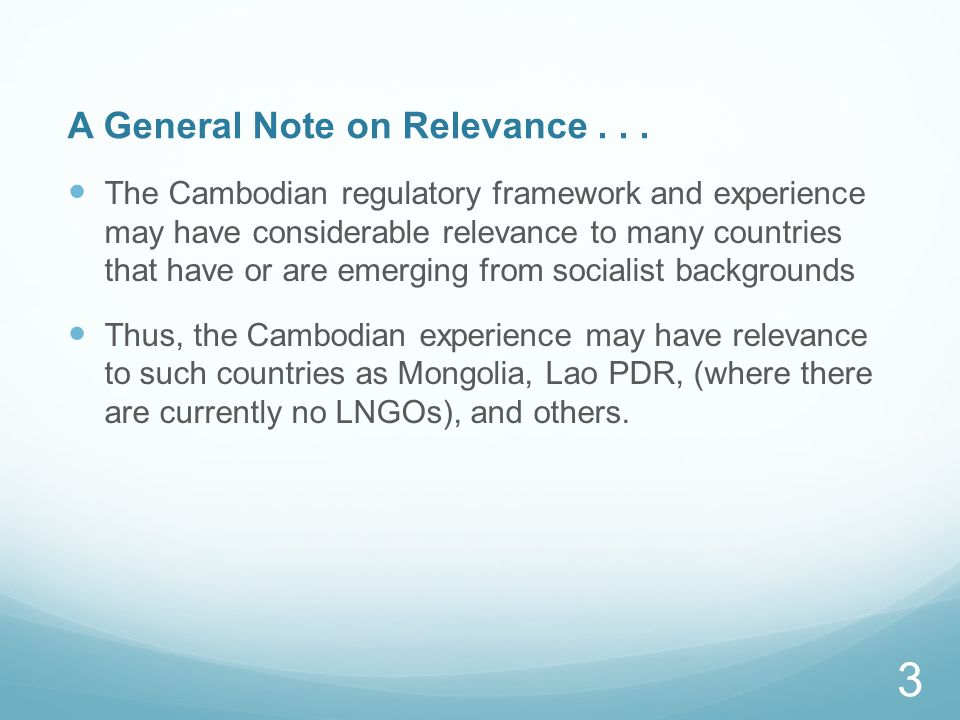 A General Note on Relevance... The Cambodian regulatory framework and experience may have considerable relevance to many countries that have or are em