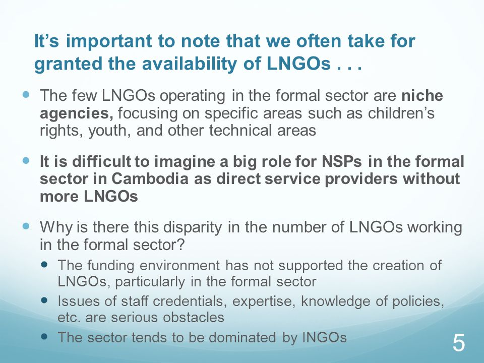 Its important to note that we often take for granted the availability of LNGOs... The few LNGOs operating in the formal sector are niche agencies, foc