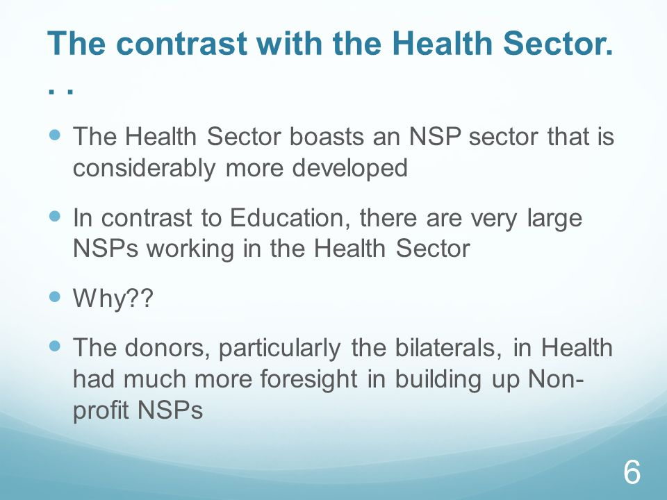 The contrast with the Health Sector... The Health Sector boasts an NSP sector that is considerably more developed In contrast to Education, there are