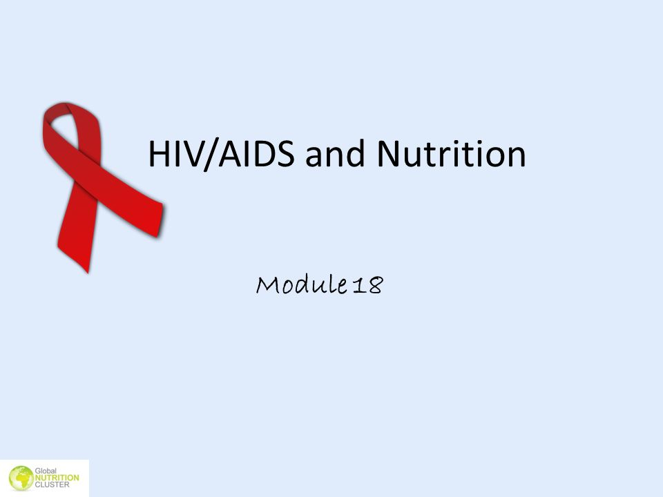 HIV/AIDS and Nutrition Module 18