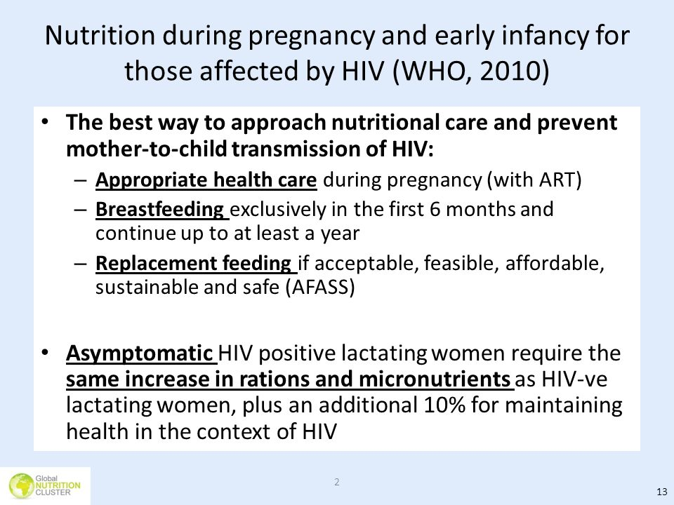 Nutrition during pregnancy and early infancy for those affected by HIV (WHO, 2010) The best way to approach nutritional care and prevent mother-to-chi