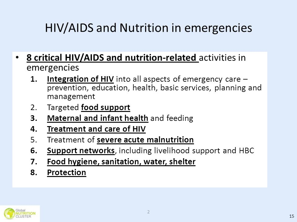HIV/AIDS and Nutrition in emergencies 8 critical HIV/AIDS and nutrition-related activities in emergencies 1.Integration of HIV into all aspects of eme