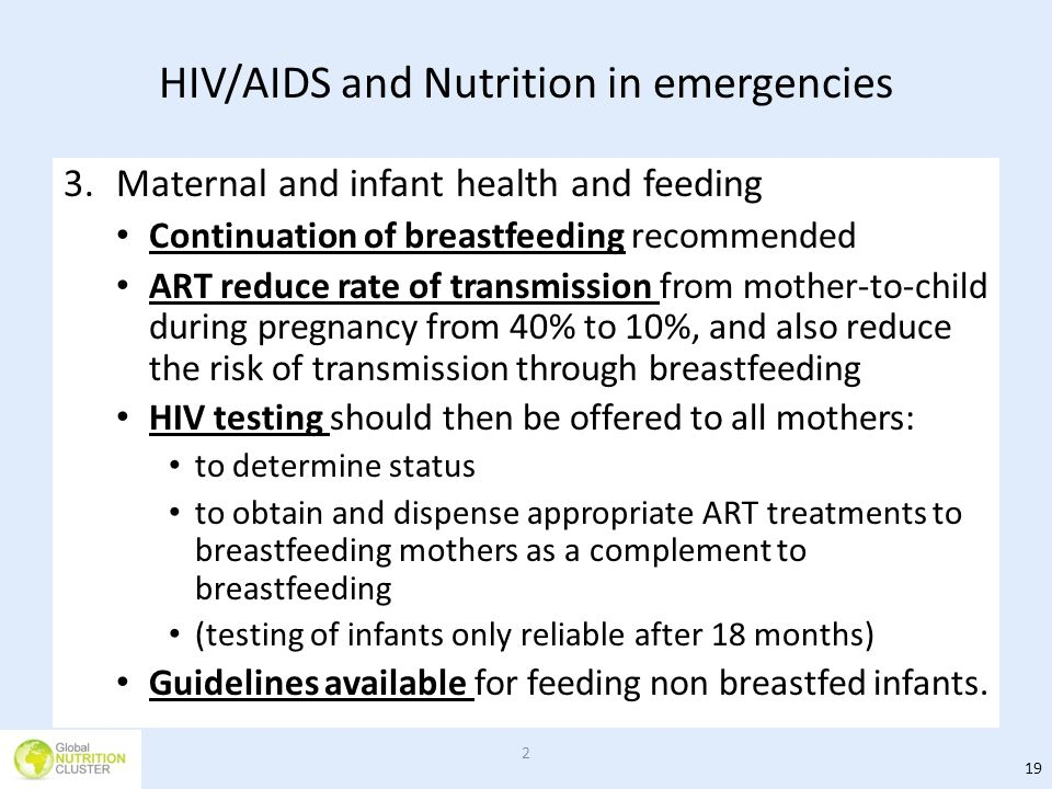 HIV/AIDS and Nutrition in emergencies 3.Maternal and infant health and feeding Continuation of breastfeeding recommended ART reduce rate of transmissi