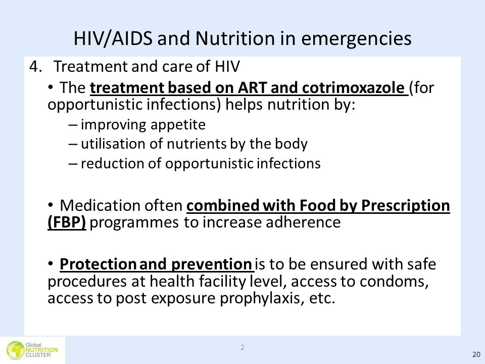 HIV/AIDS and Nutrition in emergencies 4.Treatment and care of HIV The treatment based on ART and cotrimoxazole (for opportunistic infections) helps nu