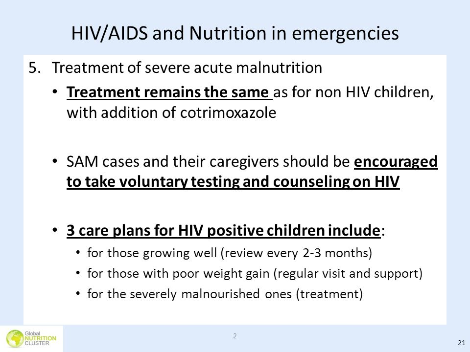 HIV/AIDS and Nutrition in emergencies 5.Treatment of severe acute malnutrition Treatment remains the same as for non HIV children, with addition of co