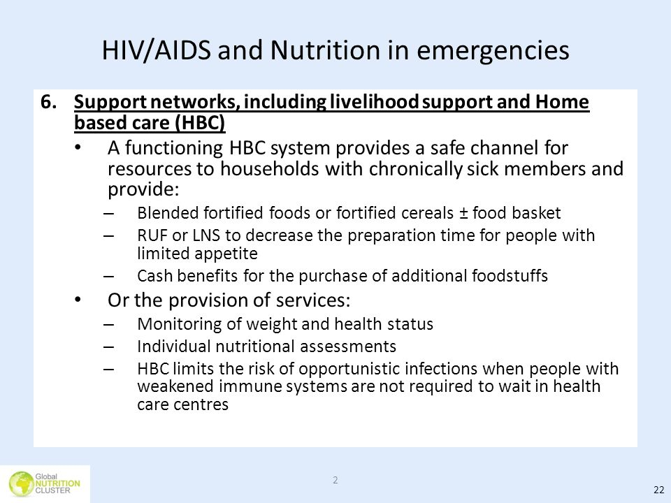 HIV/AIDS and Nutrition in emergencies 6.Support networks, including livelihood support and Home based care (HBC) A functioning HBC system provides a s
