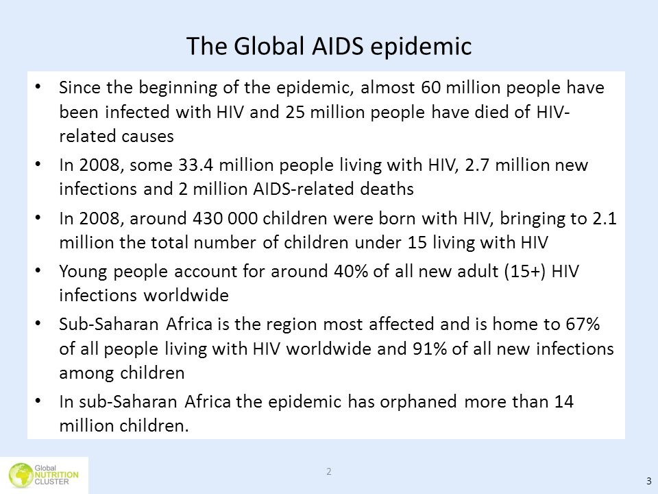 The Global AIDS epidemic Since the beginning of the epidemic, almost 60 million people have been infected with HIV and 25 million people have died of