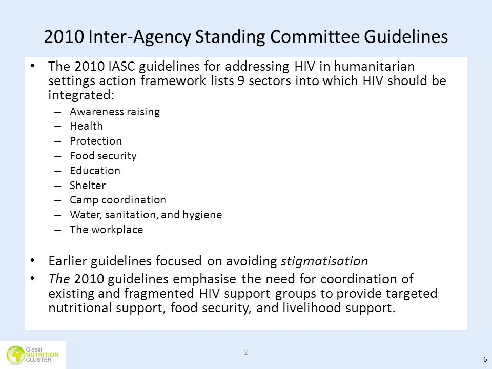 2010 Inter-Agency Standing Committee Guidelines The 2010 IASC guidelines for addressing HIV in humanitarian settings action framework lists 9 sectors