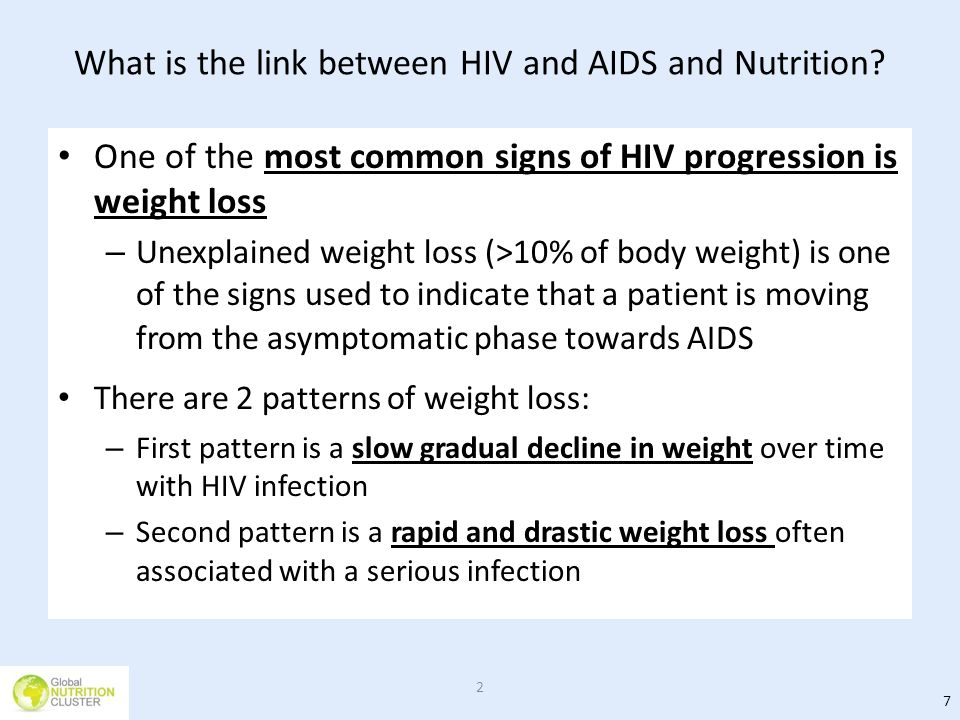 What is the link between HIV and AIDS and Nutrition? One of the most common signs of HIV progression is weight loss – Unexplained weight loss (>10% of