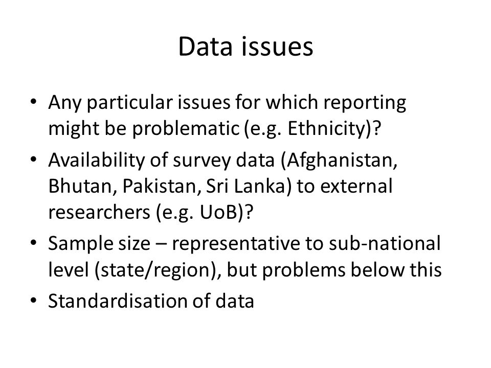 Data issues Any particular issues for which reporting might be problematic (e.g.