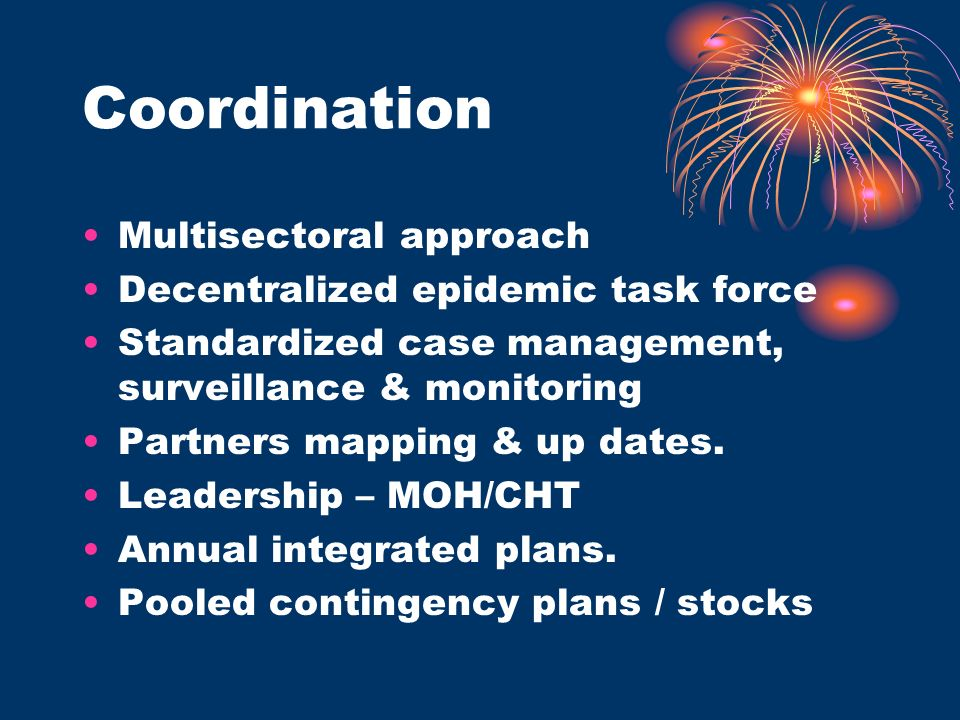 Coordination Multisectoral approach Decentralized epidemic task force Standardized case management, surveillance & monitoring Partners mapping & up dates.