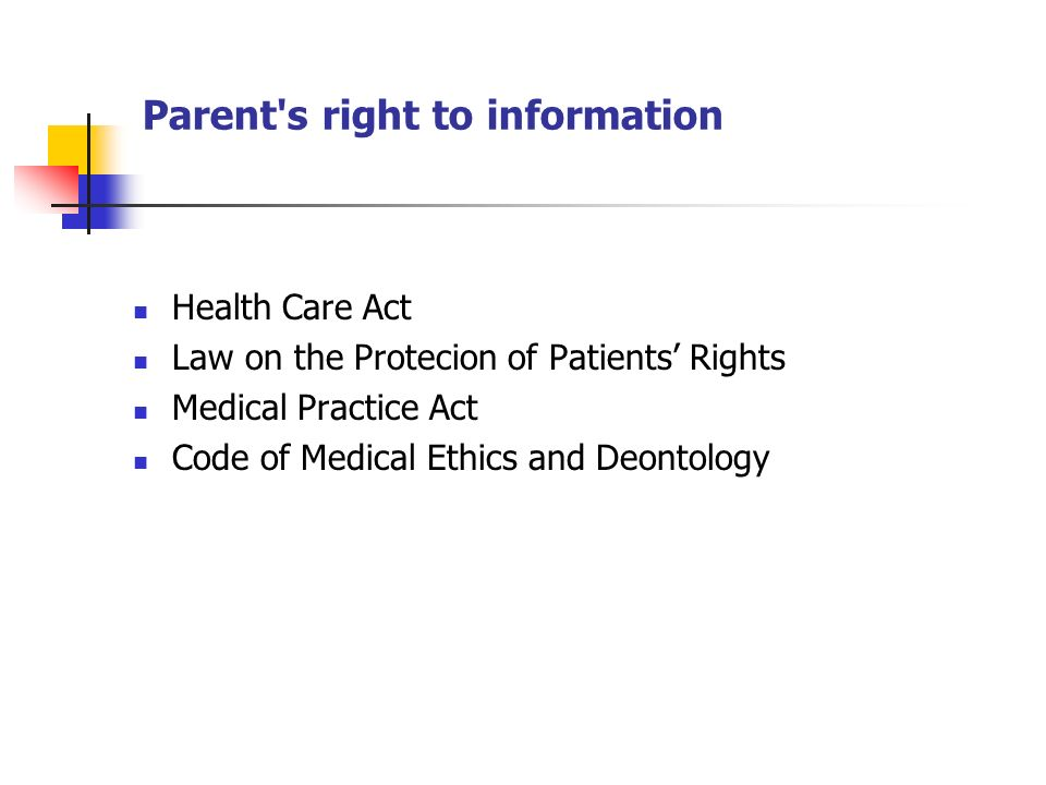 Parent's right to information Health Care Act Law on the Protecion of Patients Rights Medical Practice Act Code of Medical Ethics and Deontology