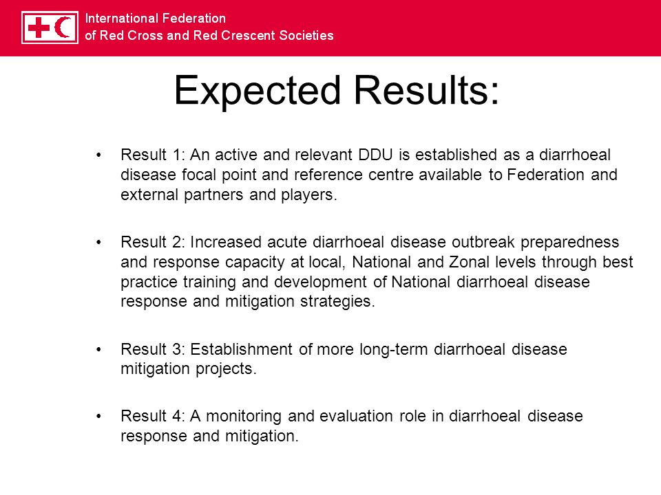 Expected Results: Result 1: An active and relevant DDU is established as a diarrhoeal disease focal point and reference centre available to Federation