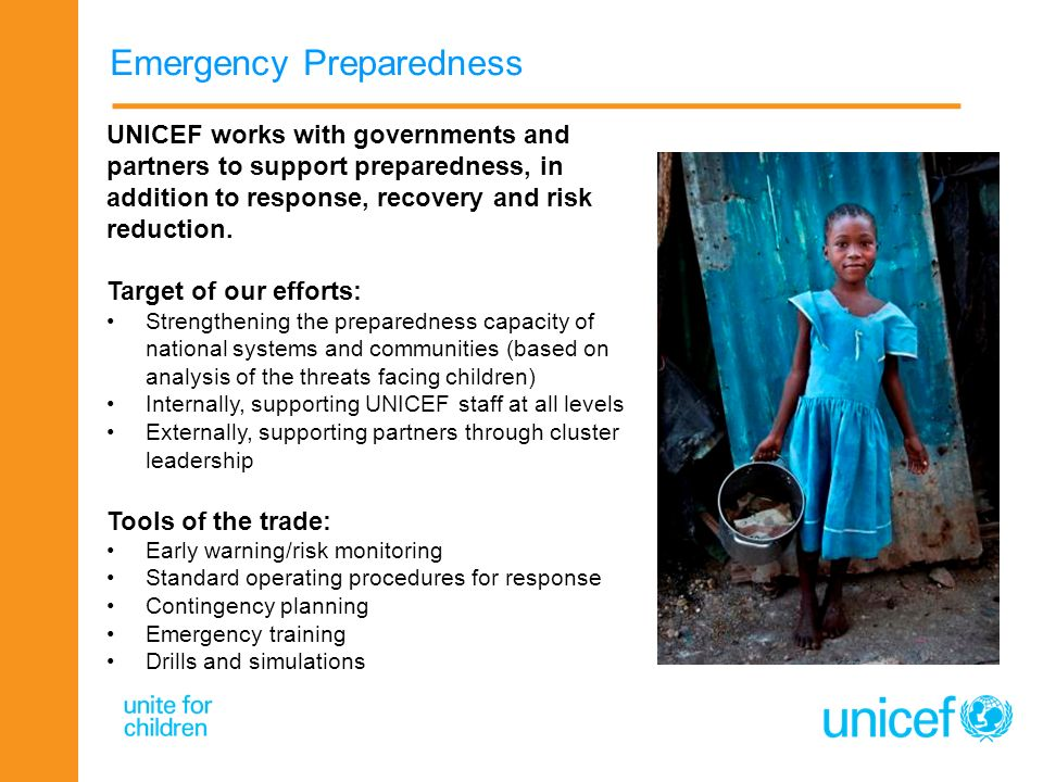 Emergency Preparedness UNICEF works with governments and partners to support preparedness, in addition to response, recovery and risk reduction. Targe