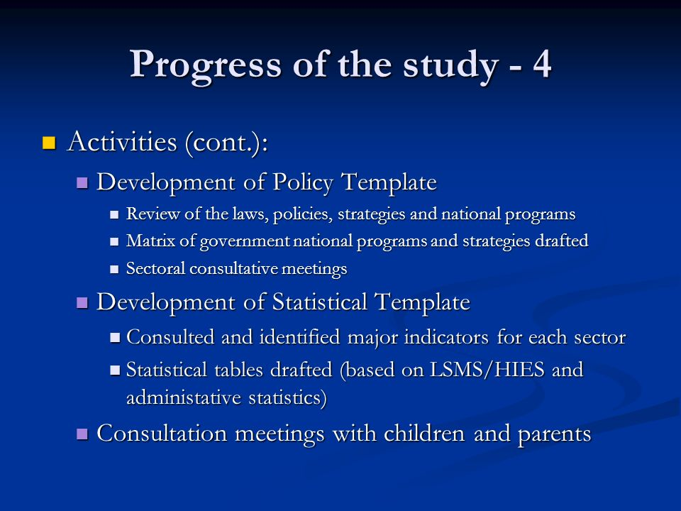 Progress of the study - 4 Activities (cont.): Activities (cont.): Development of Policy Template Development of Policy Template Review of the laws, po