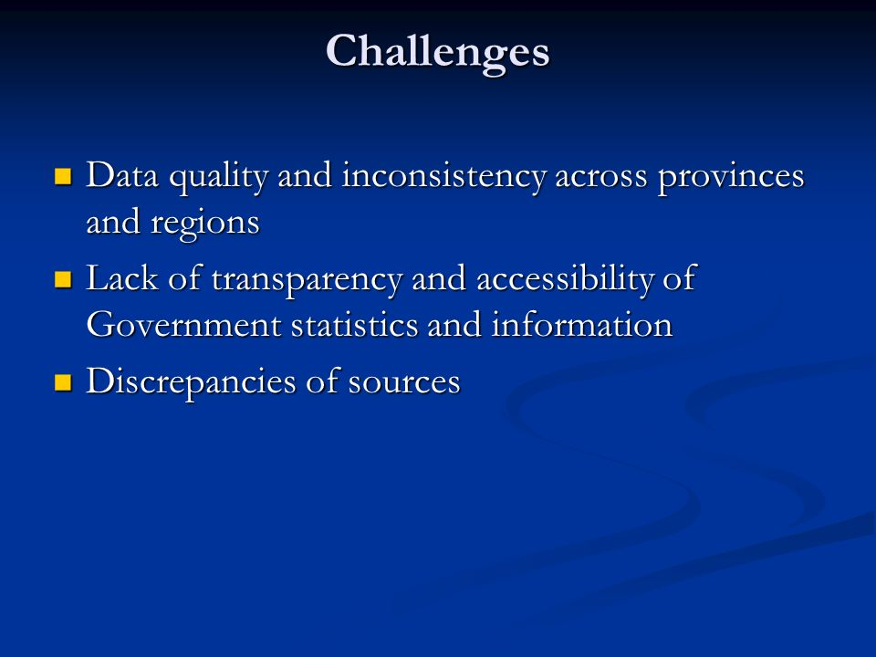 Challenges Data quality and inconsistency across provinces and regions Data quality and inconsistency across provinces and regions Lack of transparenc