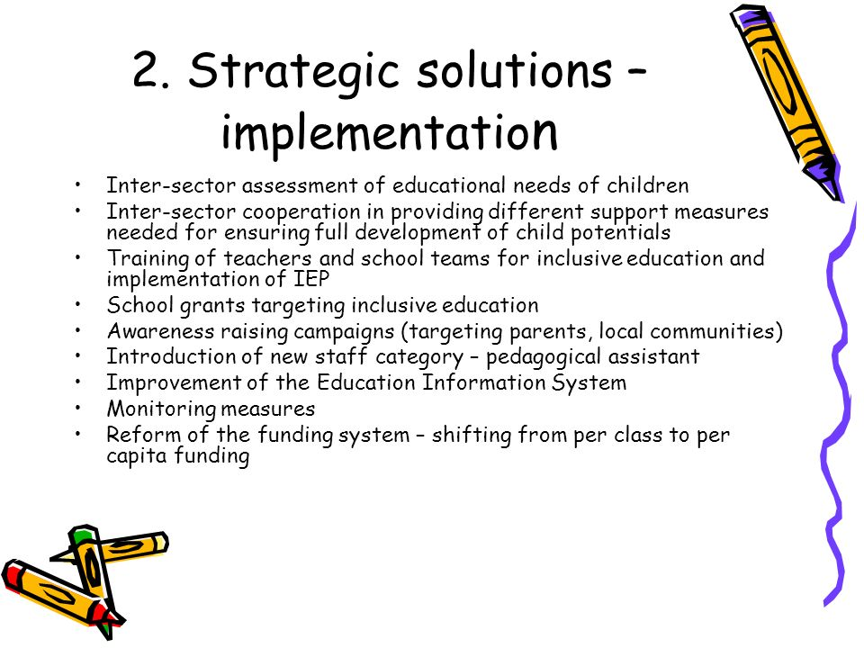 2. Strategic solutions – implementatio n Inter-sector assessment of educational needs of children Inter-sector cooperation in providing different supp