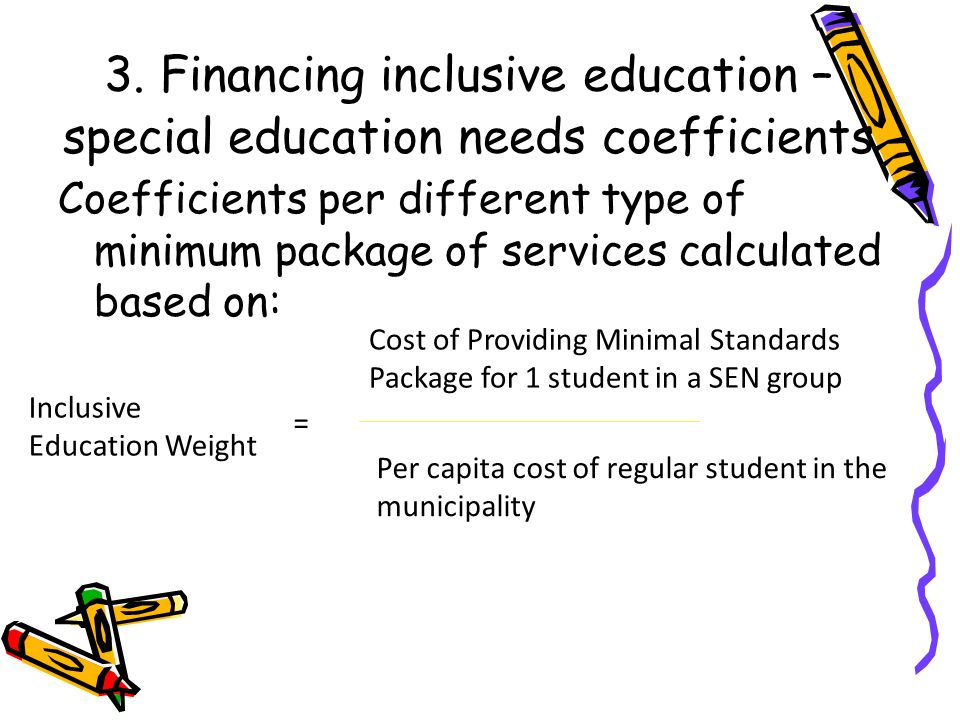 3. Financing inclusive education – special education needs coefficients Coefficients per different type of minimum package of services calculated base
