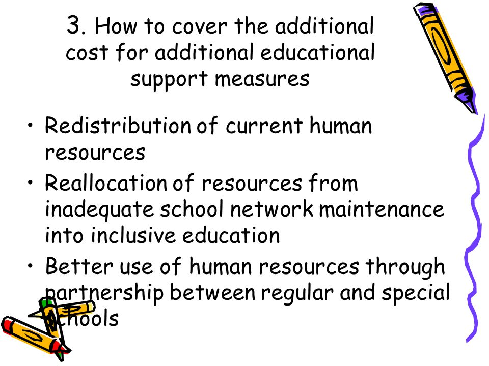 3. How to cover the additional cost for additional educational support measures Redistribution of current human resources Reallocation of resources fr
