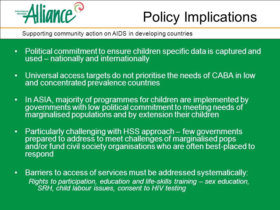 Supporting community action on AIDS in developing countries Policy Implications Political commitment to ensure children specific data is captured and