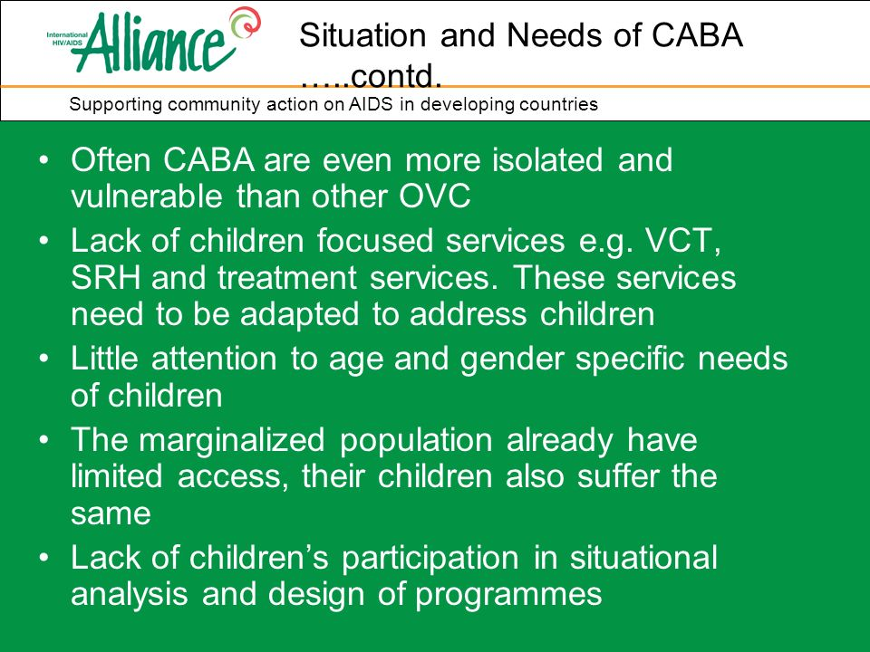 Often CABA are even more isolated and vulnerable than other OVC Lack of children focused services e.g. VCT, SRH and treatment services. These services