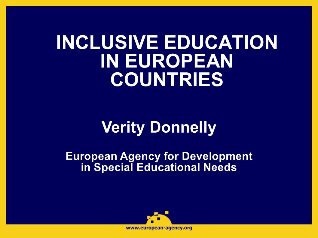 INCLUSIVE EDUCATION IN EUROPEAN COUNTRIES Verity Donnelly European Agency for Development in Special Educational Needs