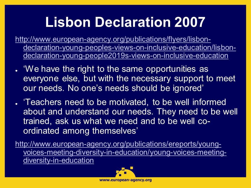 Lisbon Declaration 2007 http://www.european-agency.org/publications/flyers/lisbon- declaration-young-peoples-views-on-inclusive-education/lisbon- decl