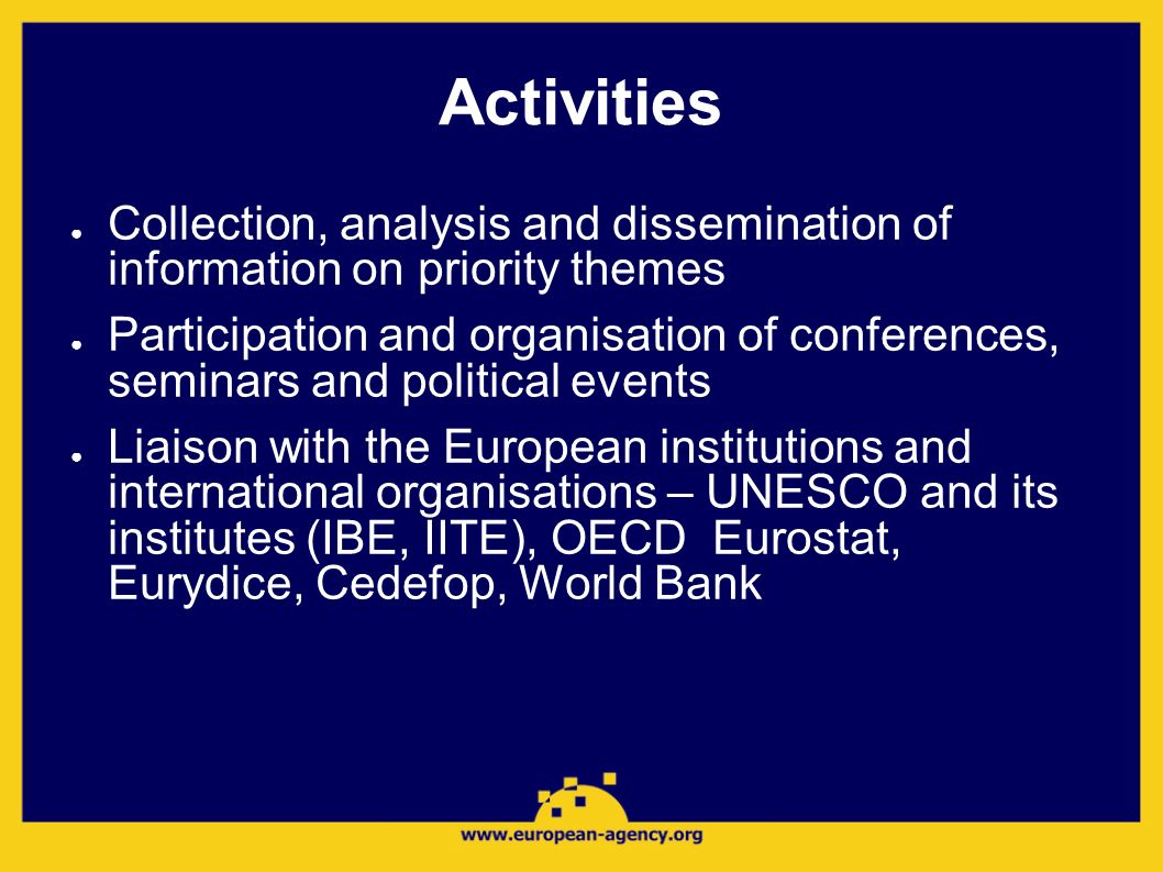 Activities Collection, analysis and dissemination of information on priority themes Participation and organisation of conferences, seminars and politi