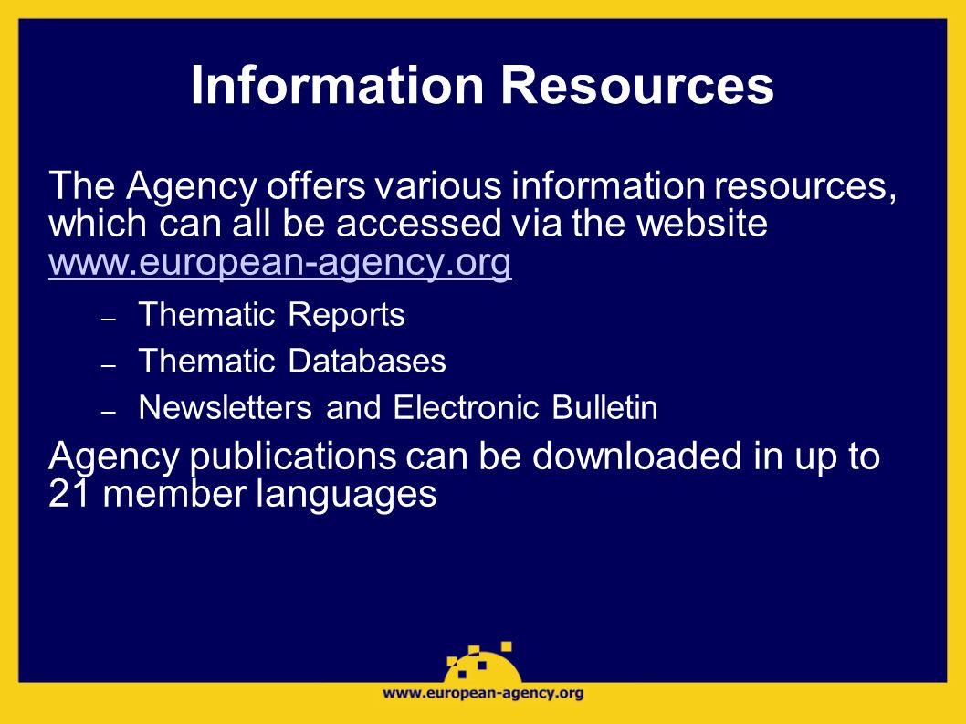 Information Resources The Agency offers various information resources, which can all be accessed via the website www.european-agency.org www.european-