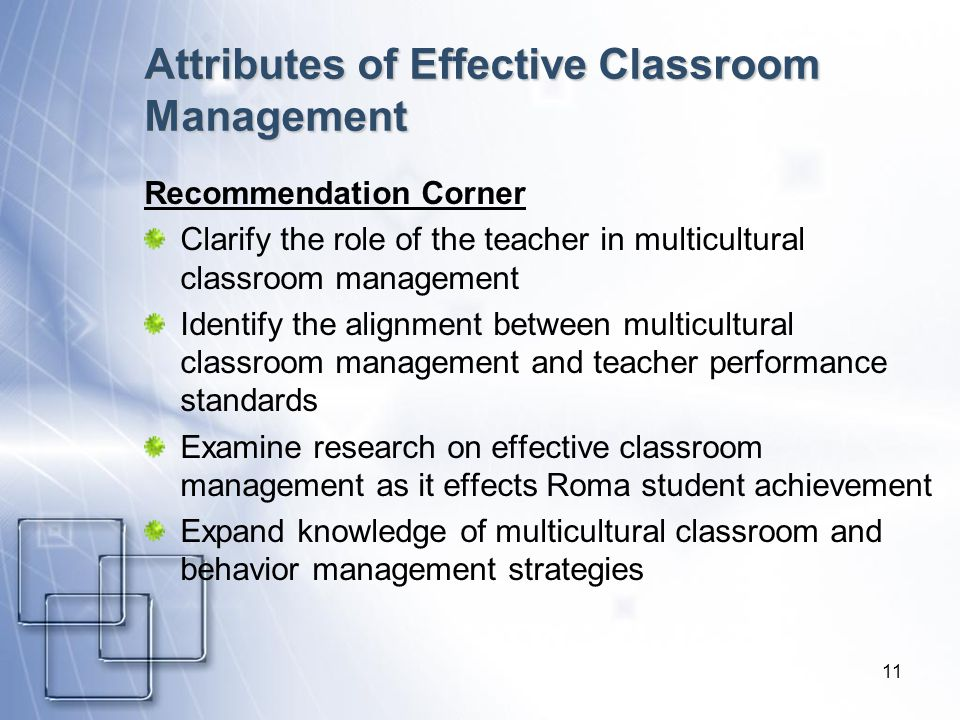 11 Attributes of Effective Classroom Management Recommendation Corner Clarify the role of the teacher in multicultural classroom management Identify t