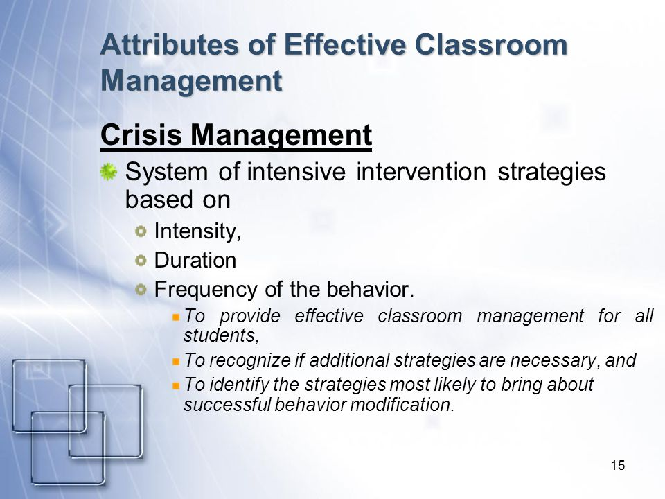 15 Attributes of Effective Classroom Management Crisis Management System of intensive intervention strategies based on Intensity, Duration Frequency o