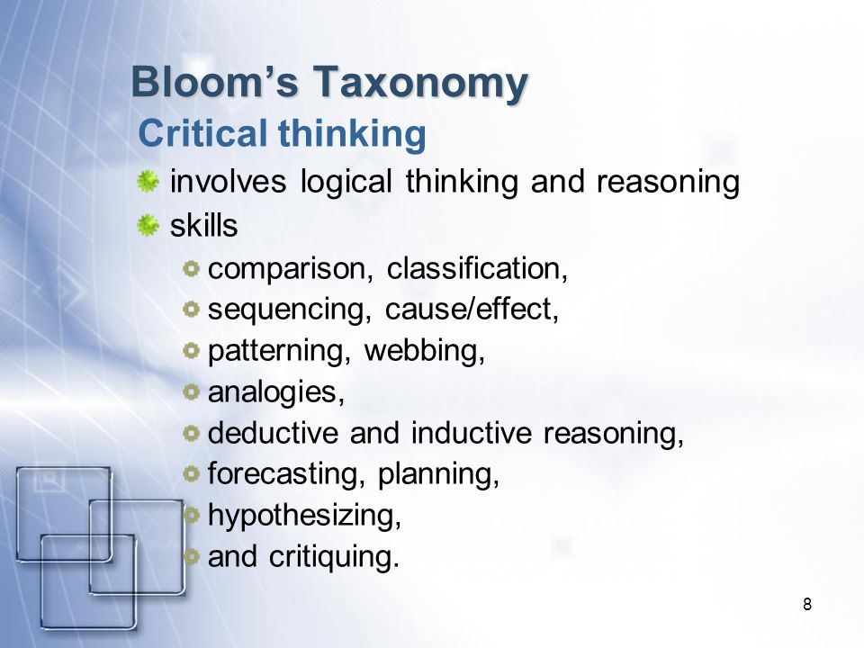 8 Blooms Taxonomy Critical thinking involves logical thinking and reasoning skills comparison, classification, sequencing, cause/effect, patterning, w