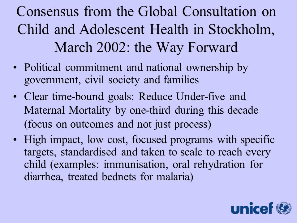 Consensus from the Global Consultation on Child and Adolescent Health in Stockholm, March 2002: the Way Forward Political commitment and national owne