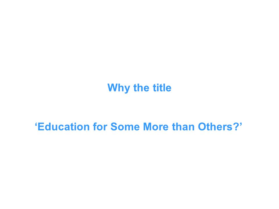 Why the title Education for Some More than Others?
