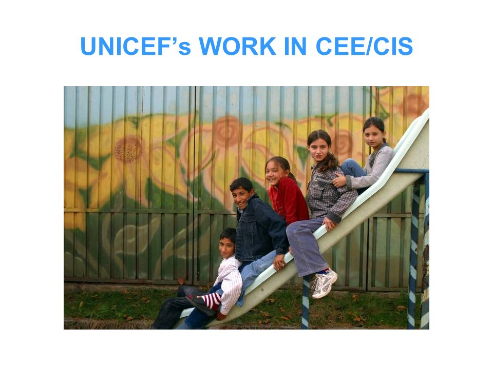 UNICEFs WORK IN CEE/CIS