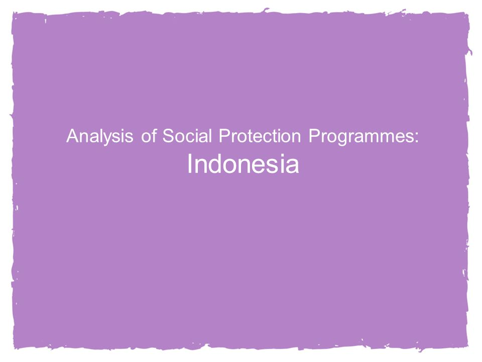 6 Analysis of Social Protection Programmes: Indonesia