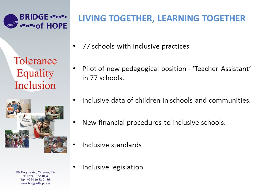 LIVING TOGETHER, LEARNING TOGETHER 77 schools with Inclusive practices Pilot of new pedagogical position - Teacher Assistant in 77 schools. Inclusive