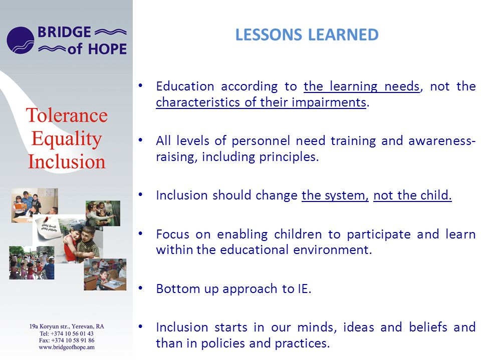 LESSONS LEARNED Education according to the learning needs, not the characteristics of their impairments.