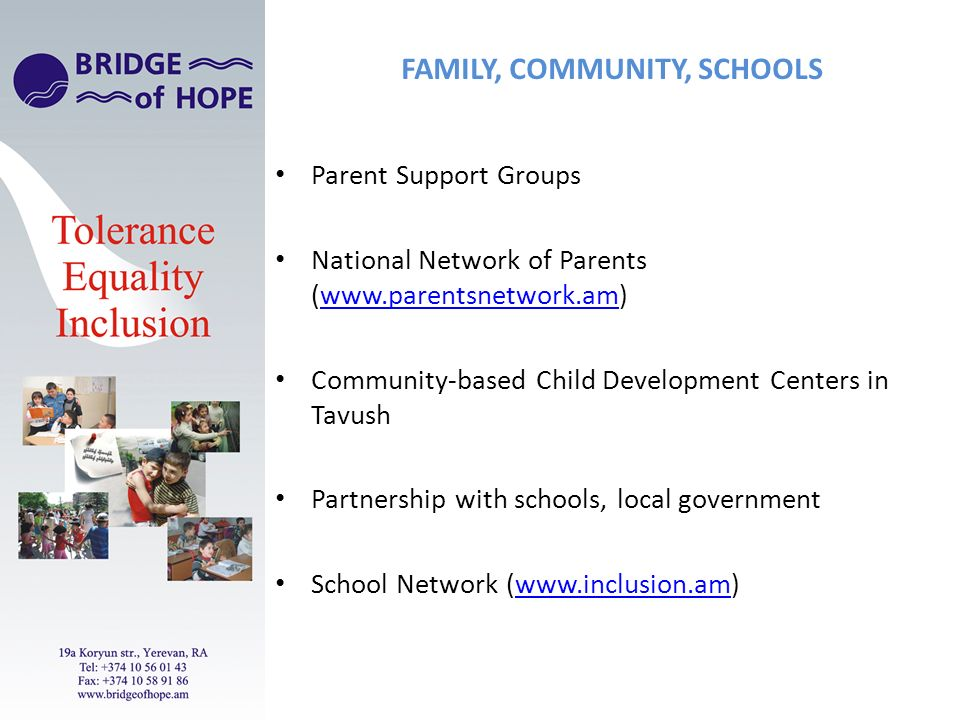 FAMILY, COMMUNITY, SCHOOLS Parent Support Groups National Network of Parents (  Community-based Child Development Centers in Tavush Partnership with schools, local government School Network (