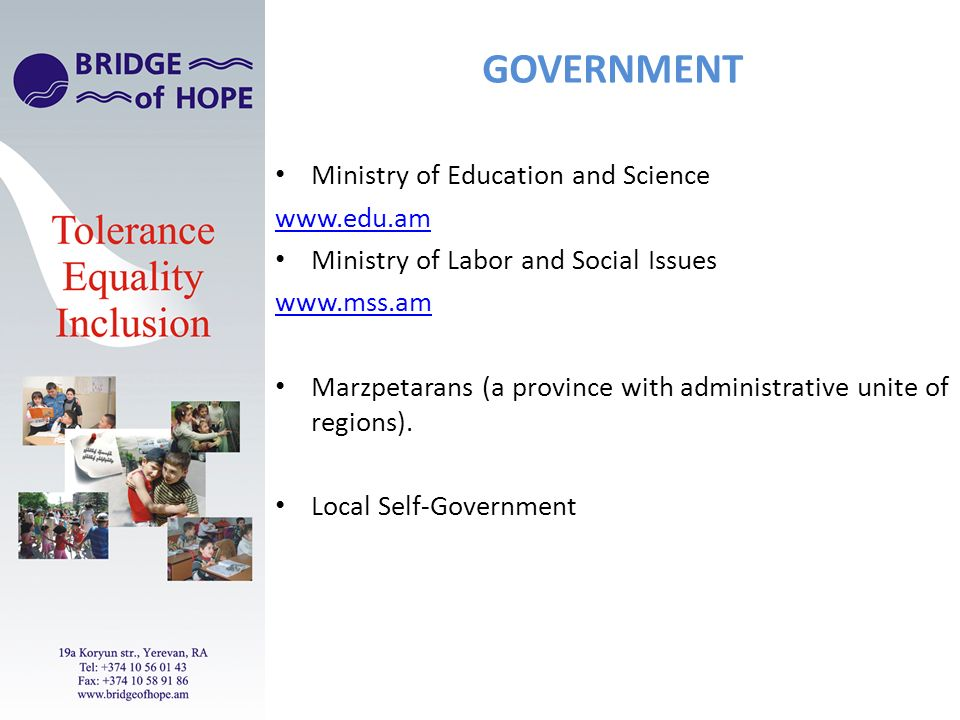GOVERNMENT Ministry of Education and Science   Ministry of Labor and Social Issues   Marzpetarans (a province with administrative unite of regions).