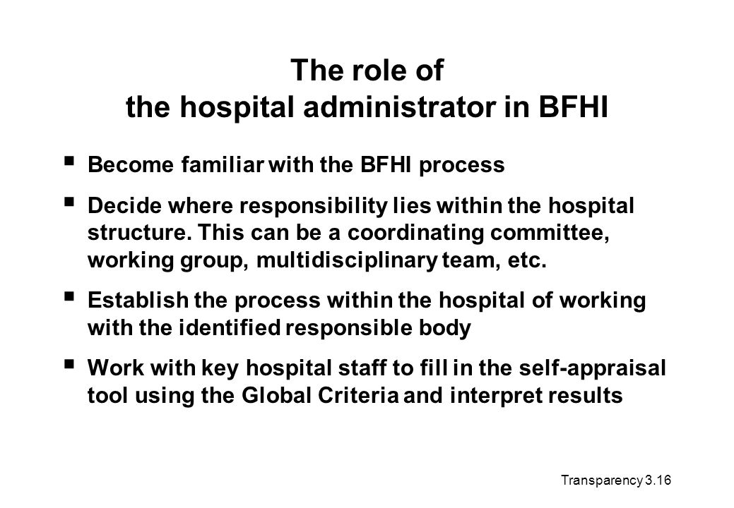 The role of the hospital administrator in BFHI Become familiar with the BFHI process Decide where responsibility lies within the hospital structure. T
